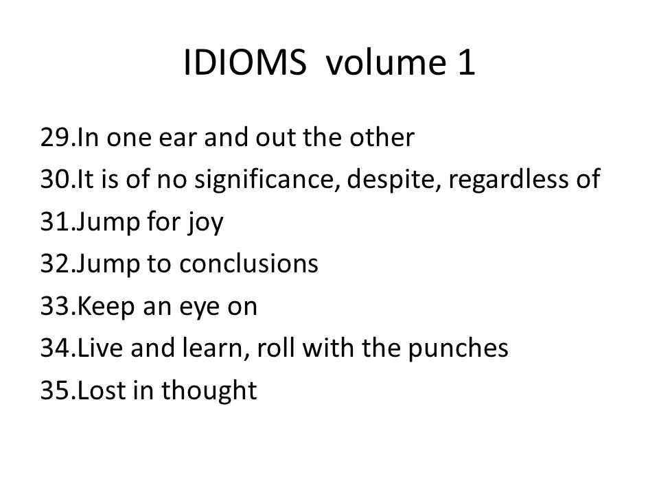 IDIOMS volume 1 In one ear and out the other