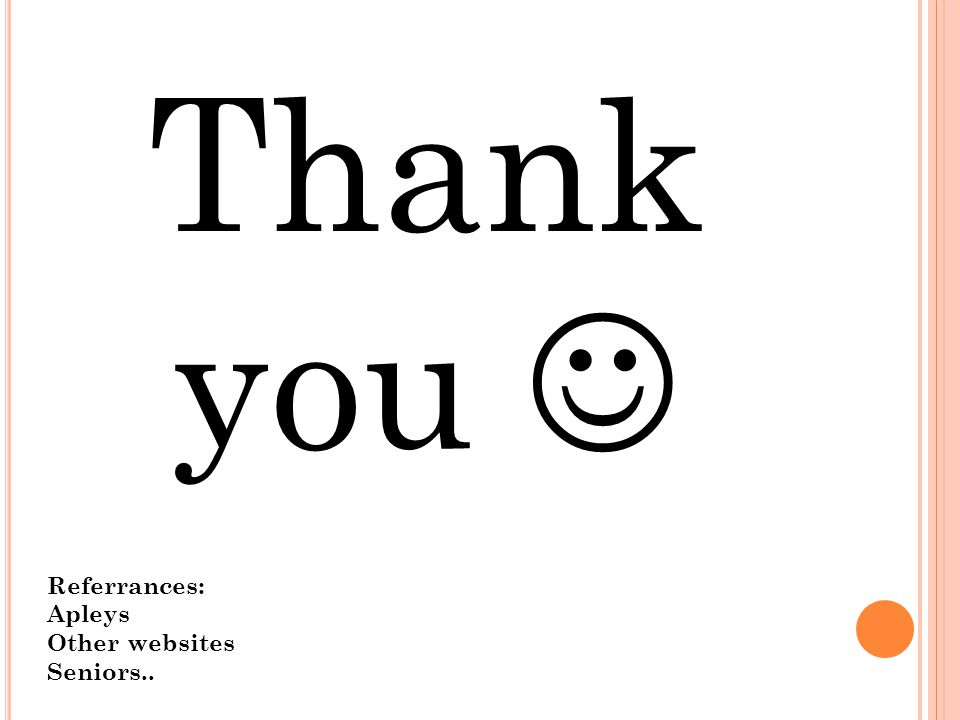 Thank you  Referrances: Apleys Other websites Seniors..