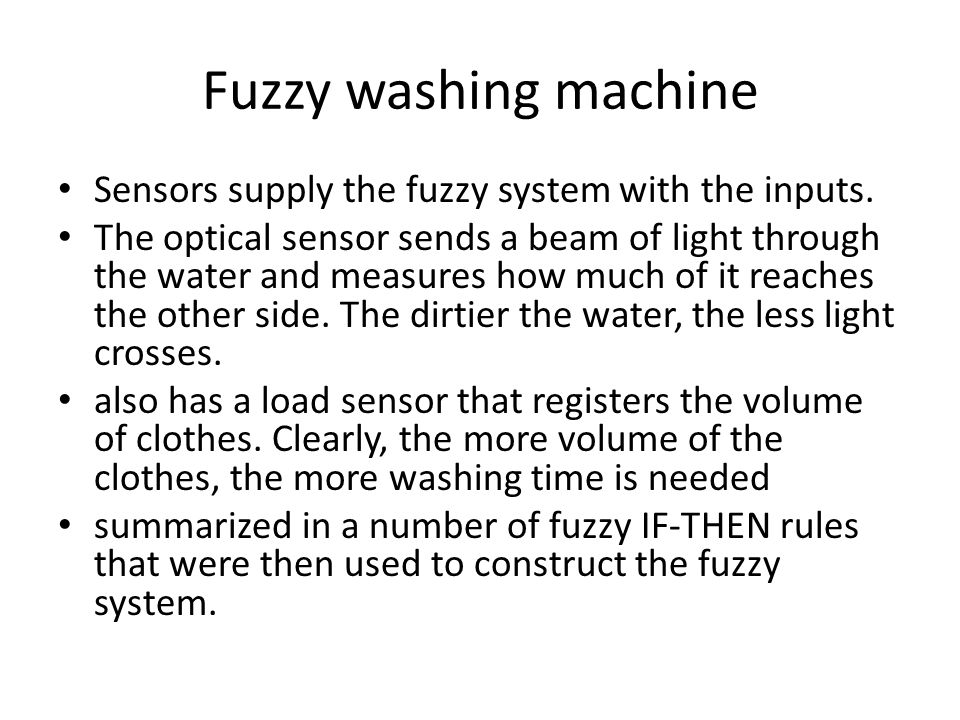 Fuzzy washing machine Sensors supply the fuzzy system with the inputs.