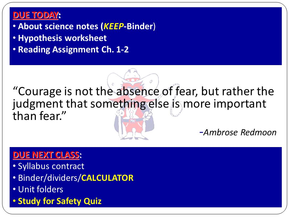 DUE TODAY: About science notes (KEEP-Binder) Hypothesis worksheet. Reading Assignment Ch. 1-2.