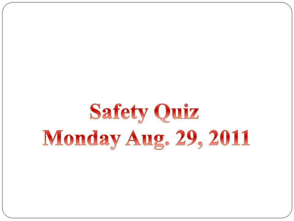 Safety Quiz Monday Aug. 29, 2011