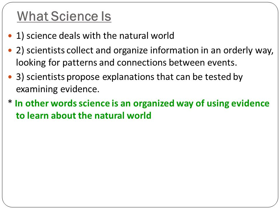 What Science Is 1) science deals with the natural world