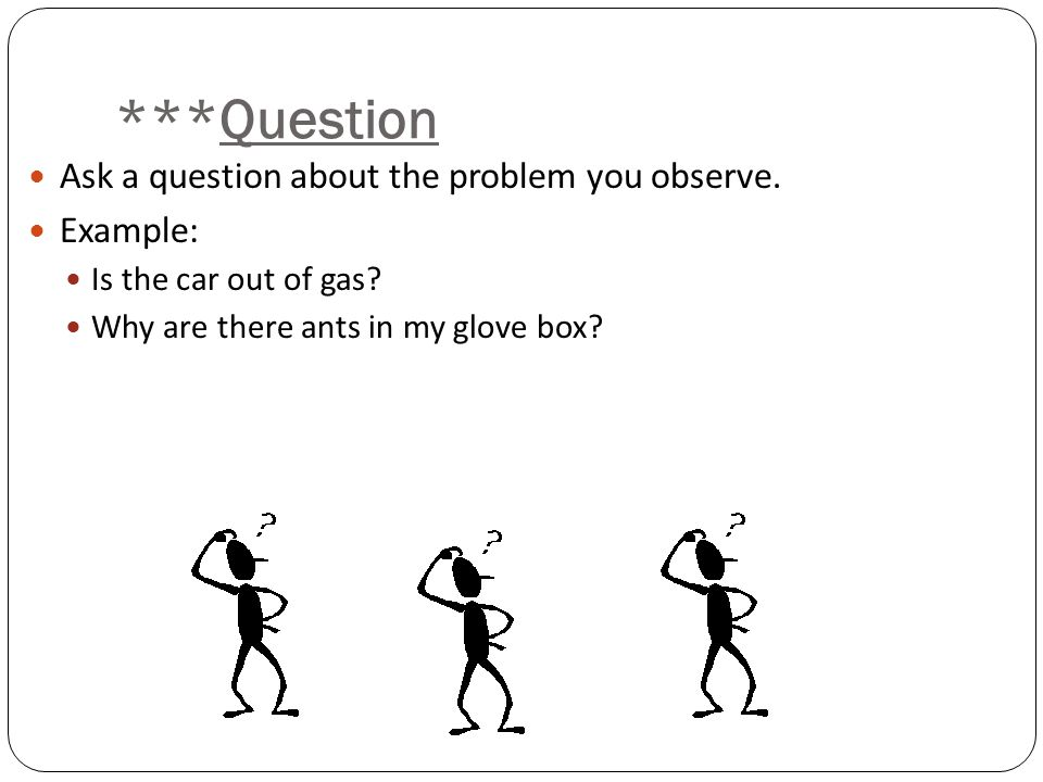 ***Question Ask a question about the problem you observe. Example:
