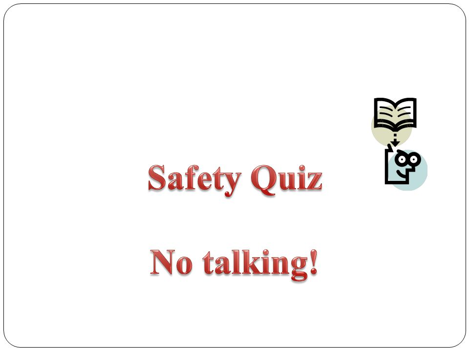 Safety Quiz No talking!