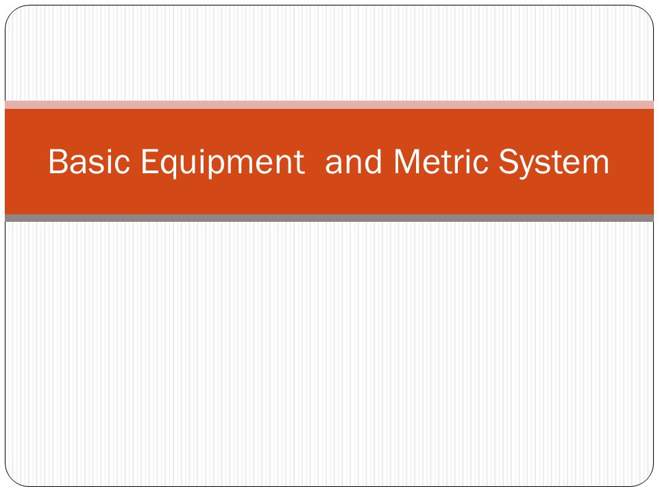 Basic Equipment and Metric System
