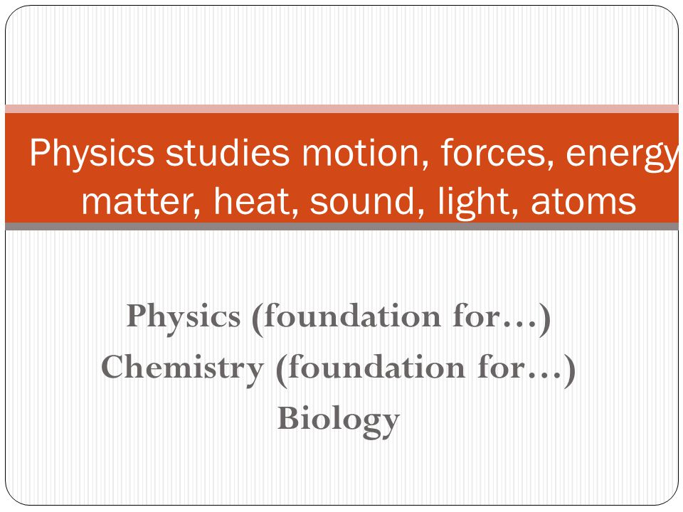 Physics (foundation for…) Chemistry (foundation for…) Biology