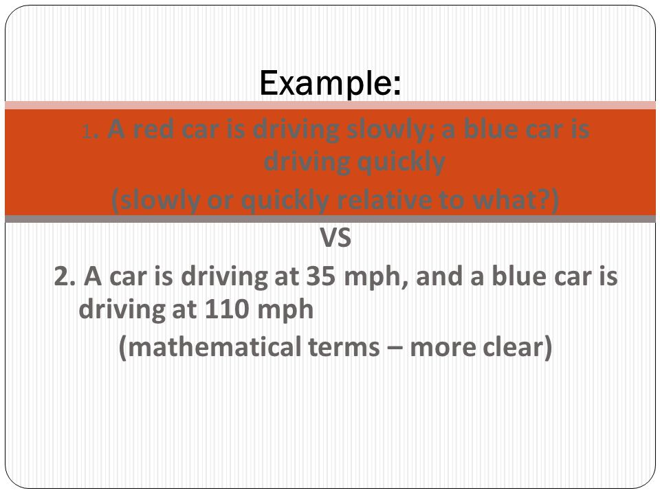 Example: (slowly or quickly relative to what ) VS