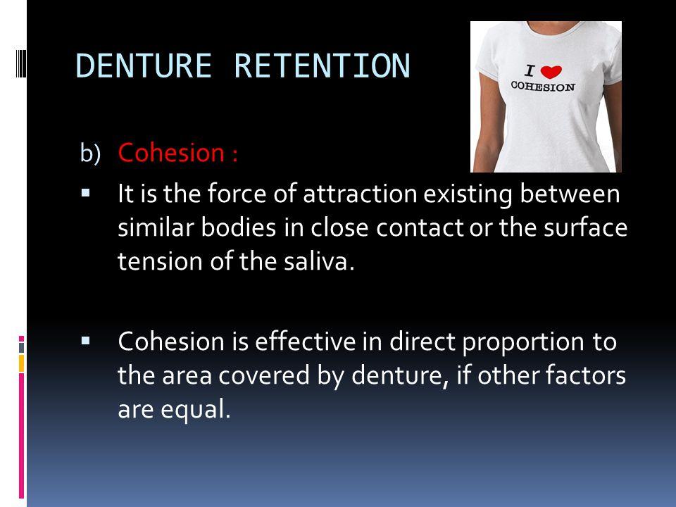DENTURE RETENTION Cohesion :