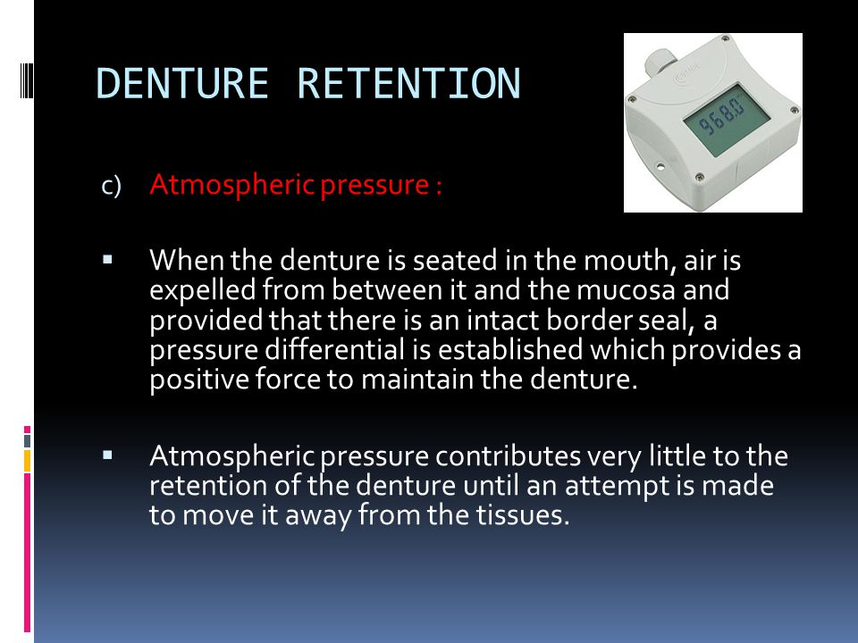 DENTURE RETENTION Atmospheric pressure :
