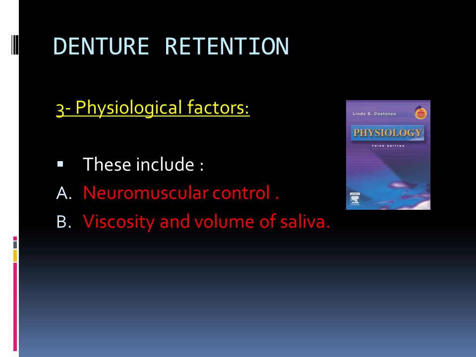 DENTURE RETENTION 3- Physiological factors: These include :