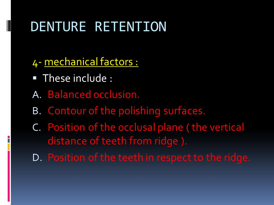 DENTURE RETENTION 4- mechanical factors : These include :