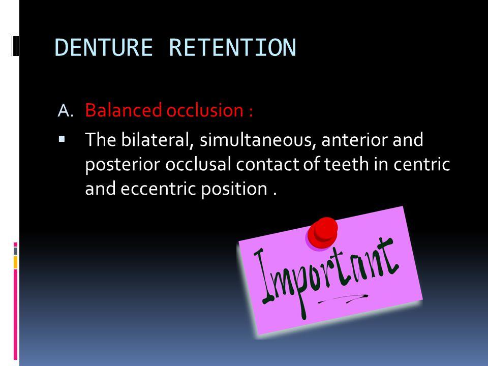 DENTURE RETENTION Balanced occlusion :