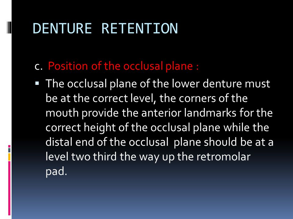 DENTURE RETENTION c. Position of the occlusal plane :