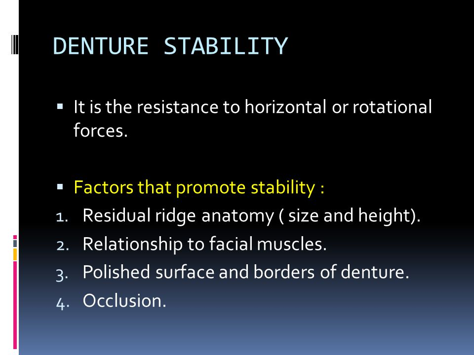 DENTURE STABILITY It is the resistance to horizontal or rotational forces. Factors that promote stability :
