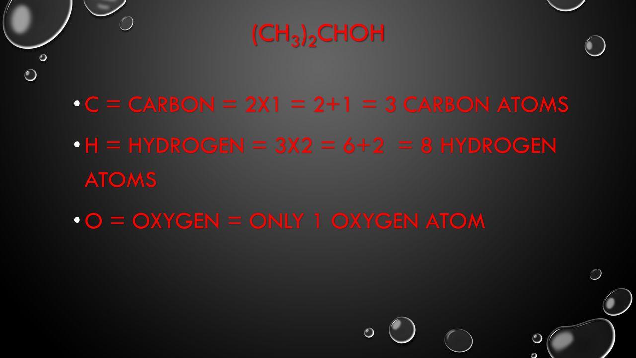(CH3)2CHOH C = Carbon = 2x1 = 2+1 = 3 carbon atoms