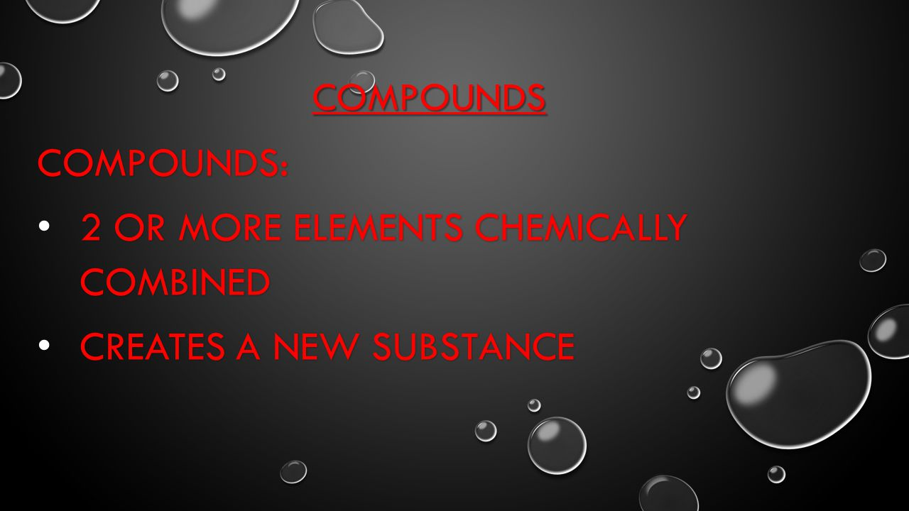 2 or more elements chemically combined Creates a new substance