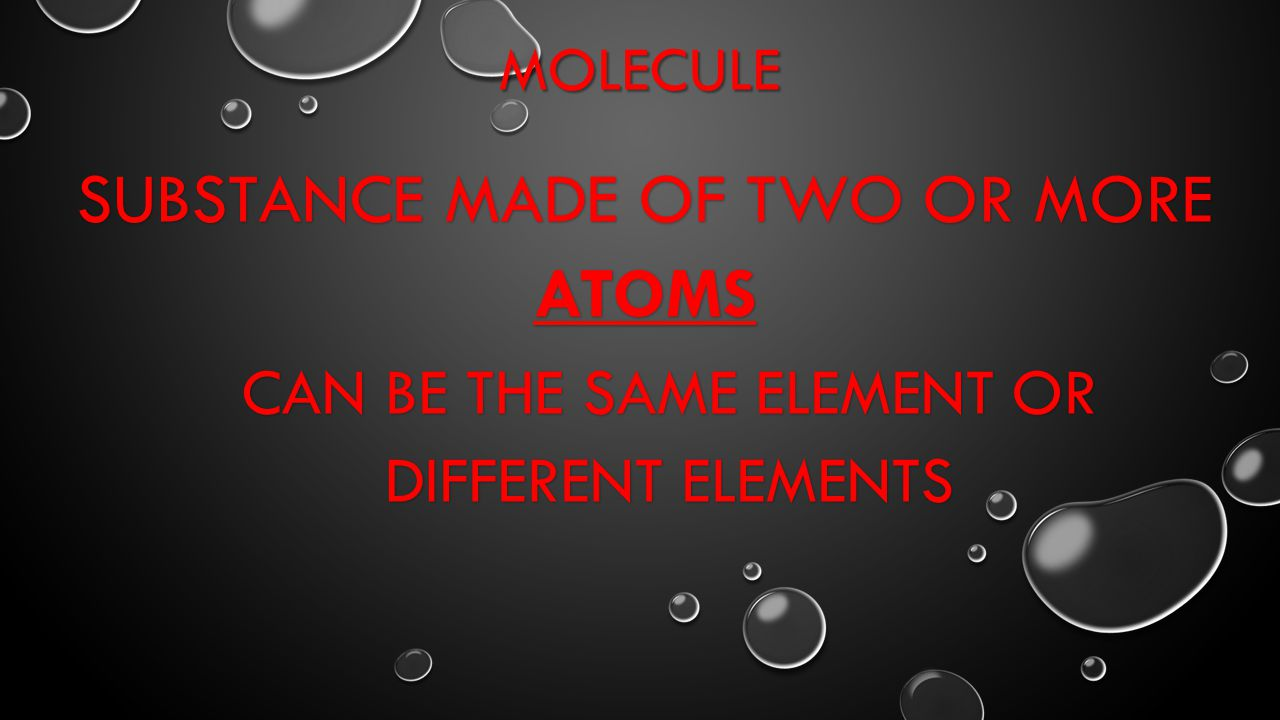 substance made of two or more atoms