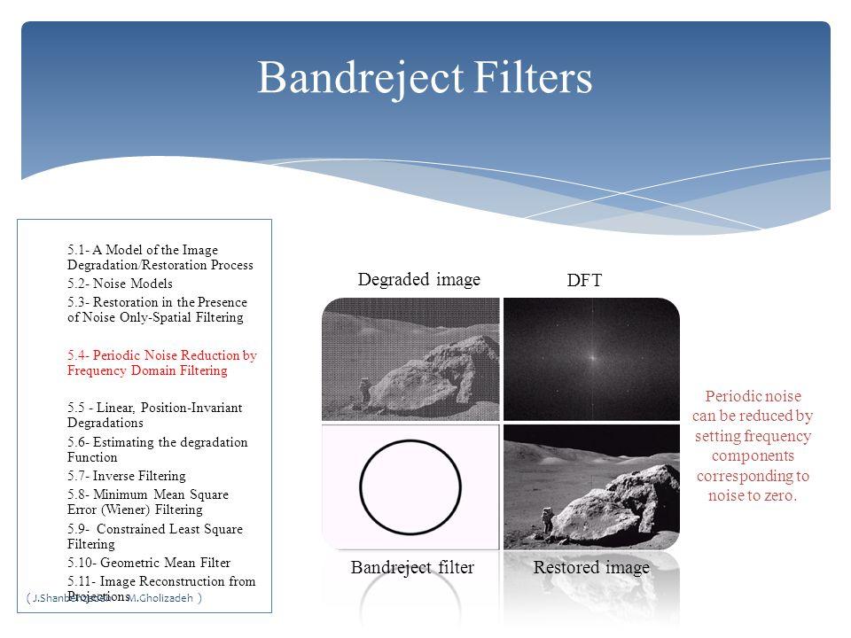 Bandreject Filters Degraded image DFT Bandreject filter Restored image