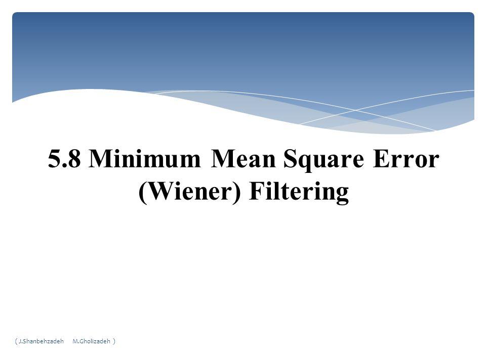 5.8 Minimum Mean Square Error (Wiener) Filtering