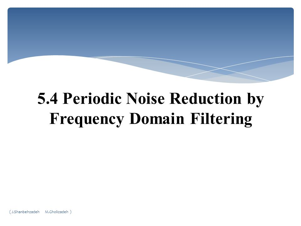 5.4 Periodic Noise Reduction by Frequency Domain Filtering