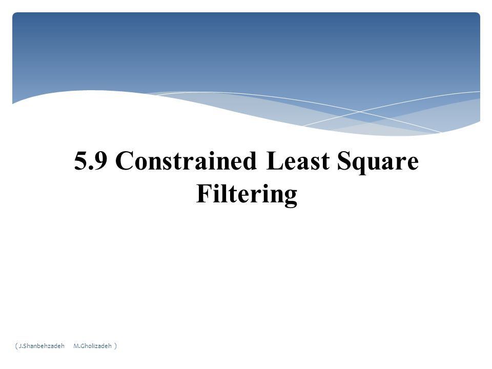5.9 Constrained Least Square Filtering