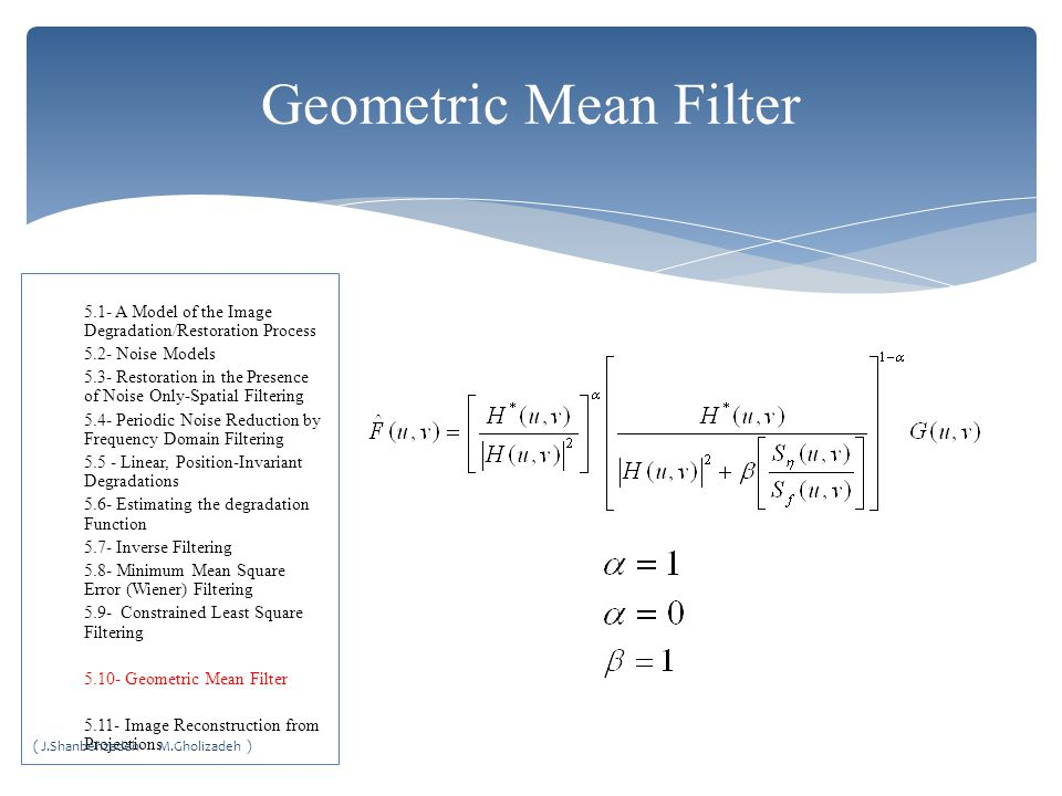 Geometric Mean Filter 5.1- A Model of the Image Degradation/Restoration Process. 5.2- Noise Models.
