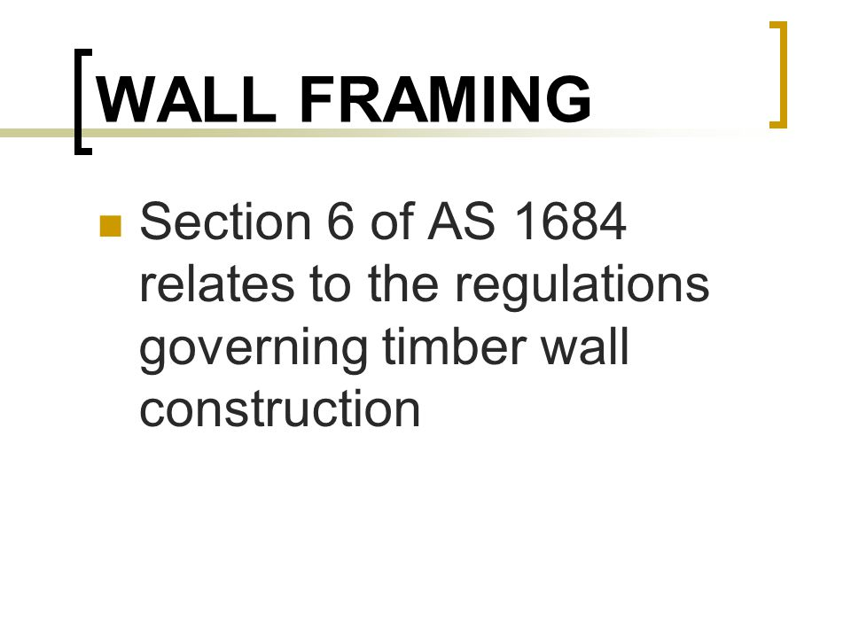 WALL FRAMING Section 6 of AS 1684 relates to the regulations governing timber wall construction
