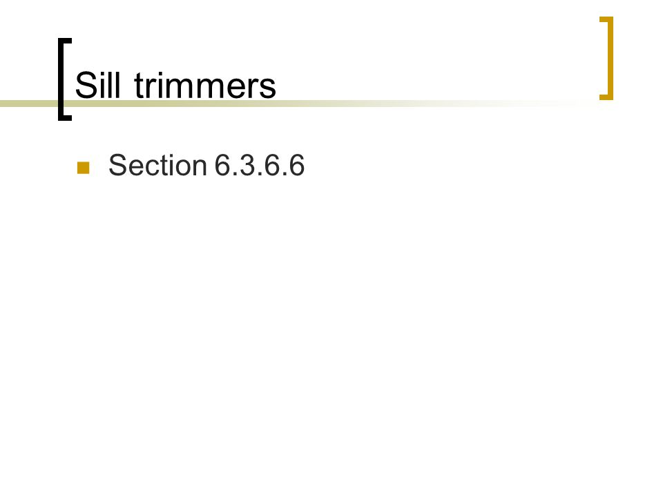 Sill trimmers Section 6.3.6.6