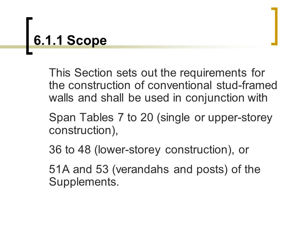 6.1.1 Scope This Section sets out the requirements for the construction of conventional stud-framed walls and shall be used in conjunction with.