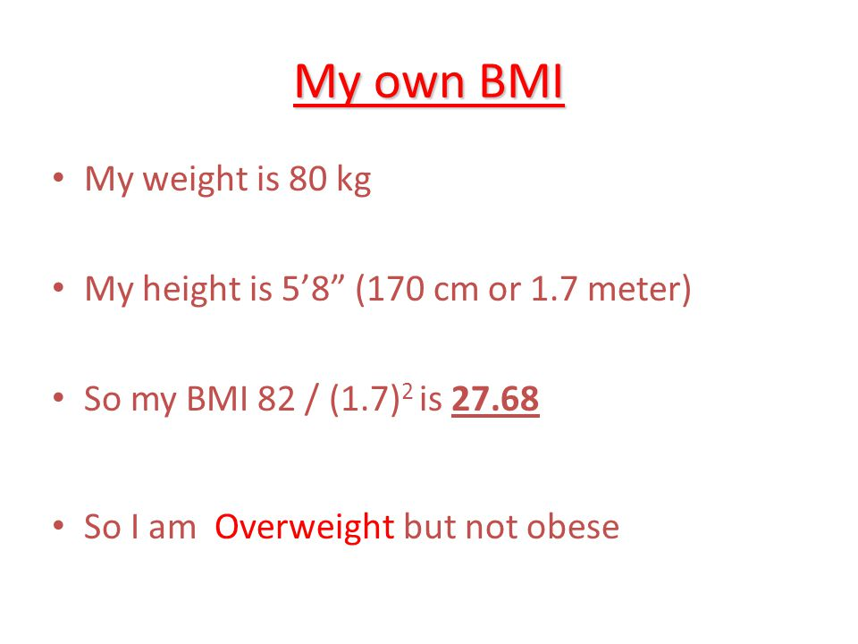 My own BMI My weight is 80 kg My height is 5'8 (170 cm or 1.7 meter)
