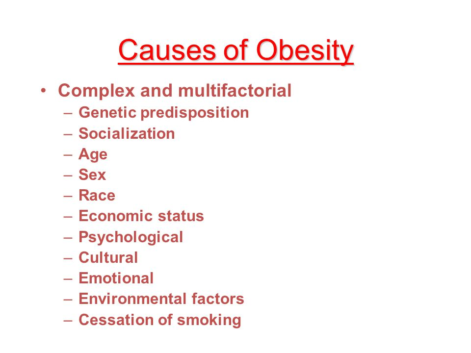 Causes of Obesity Complex and multifactorial Genetic predisposition