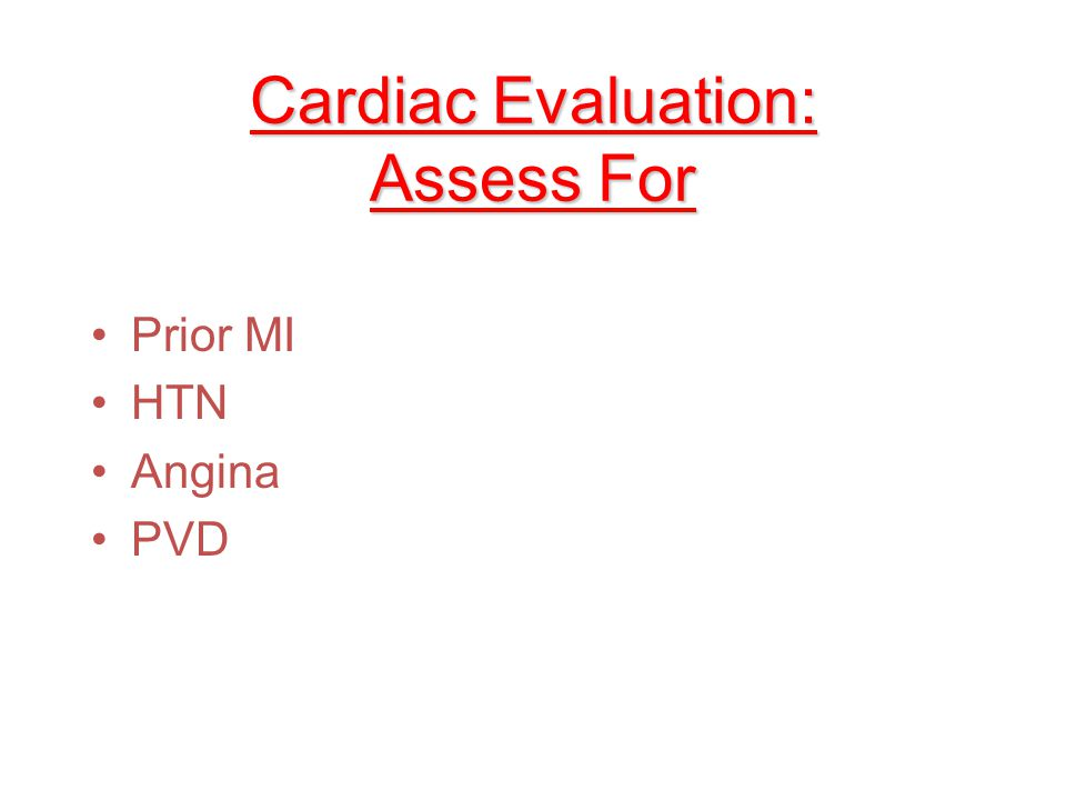 Cardiac Evaluation: Assess For