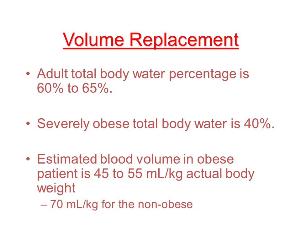Volume Replacement Adult total body water percentage is 60% to 65%.