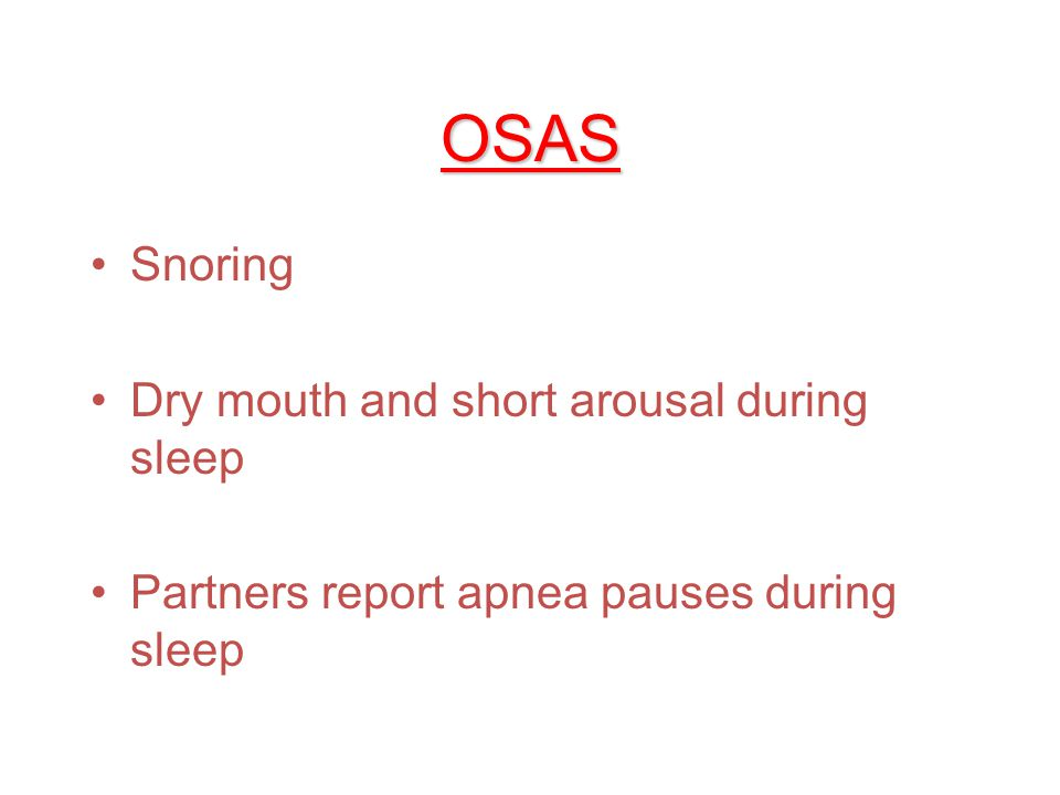 OSAS Snoring Dry mouth and short arousal during sleep