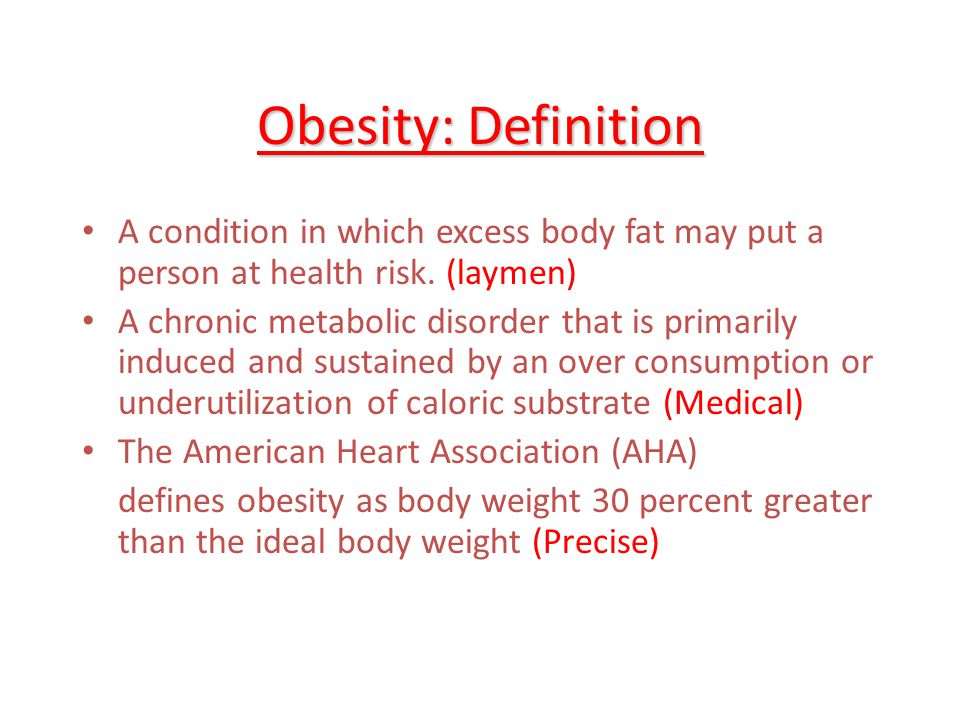 Obesity: Definition A condition in which excess body fat may put a person at health risk. (laymen)