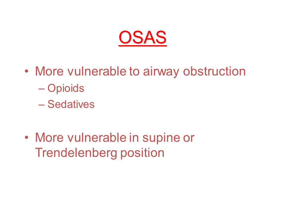 OSAS More vulnerable to airway obstruction