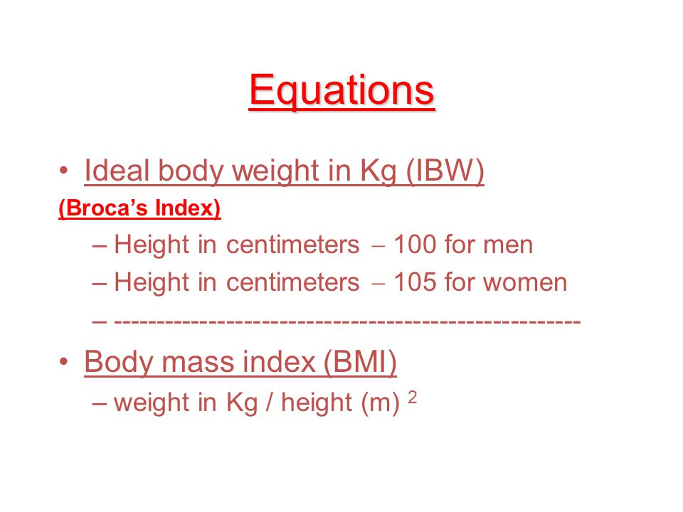 Equations Ideal body weight in Kg (IBW) Body mass index (BMI)
