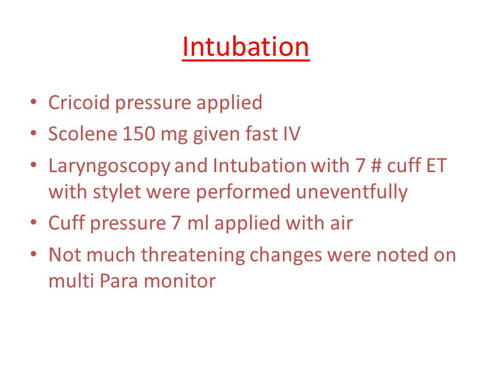 Intubation Cricoid pressure applied Scolene 150 mg given fast IV