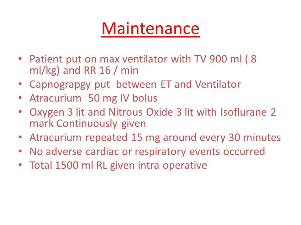 Maintenance Patient put on max ventilator with TV 900 ml ( 8 ml/kg) and RR 16 / min. Capnograpgy put between ET and Ventilator.