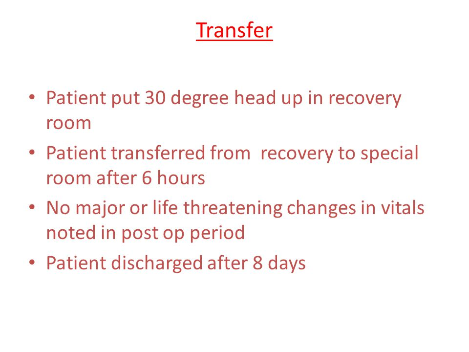 Transfer Patient put 30 degree head up in recovery room