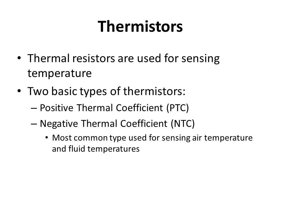 Thermistors Thermal resistors are used for sensing temperature