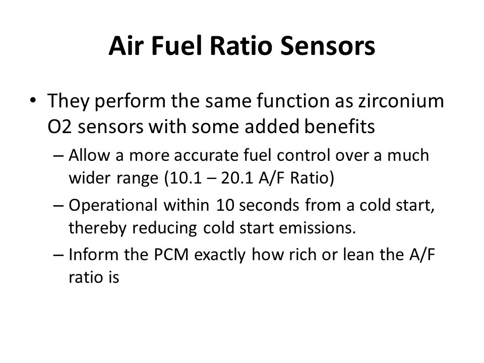 Air Fuel Ratio Sensors They perform the same function as zirconium O2 sensors with some added benefits.