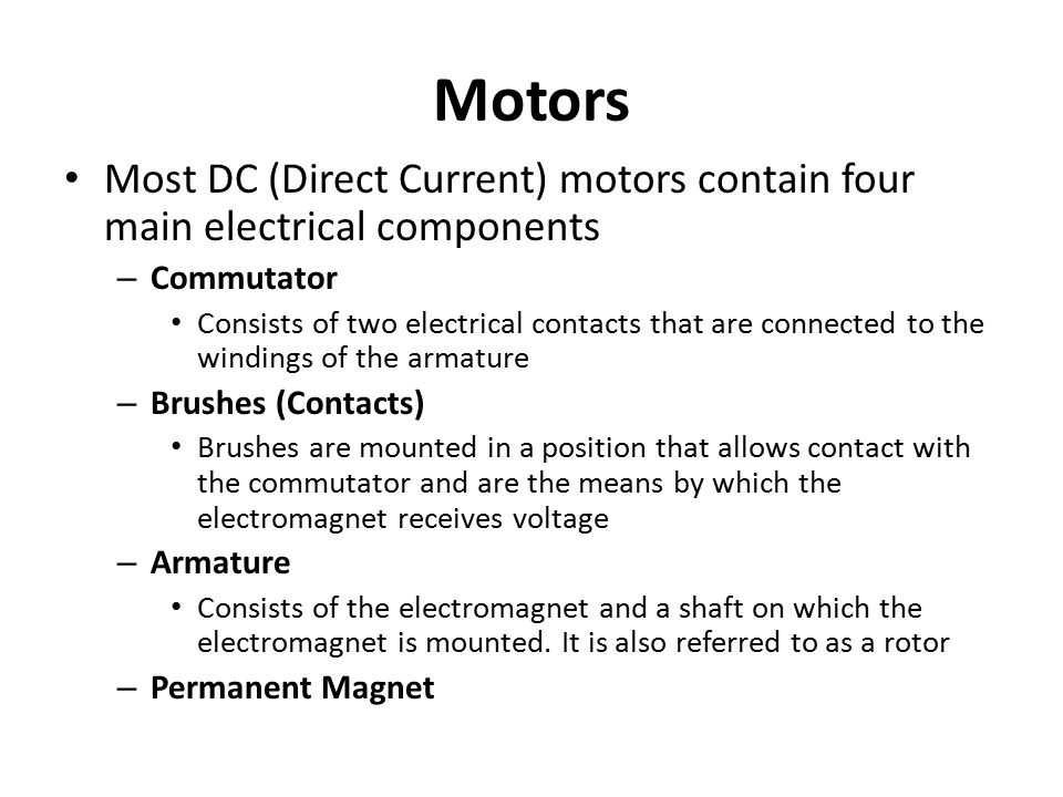 Motors Most DC (Direct Current) motors contain four main electrical components. Commutator.