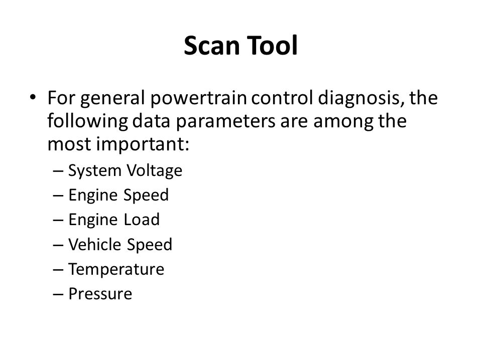 Scan Tool For general powertrain control diagnosis, the following data parameters are among the most important: