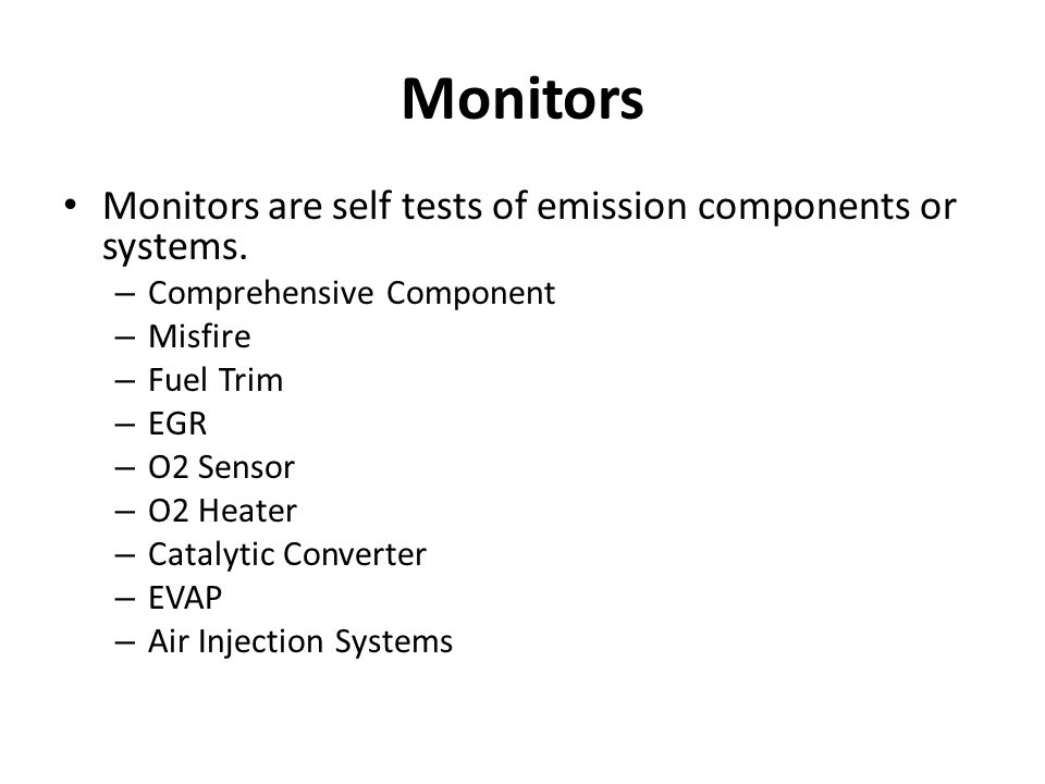 Monitors Monitors are self tests of emission components or systems.