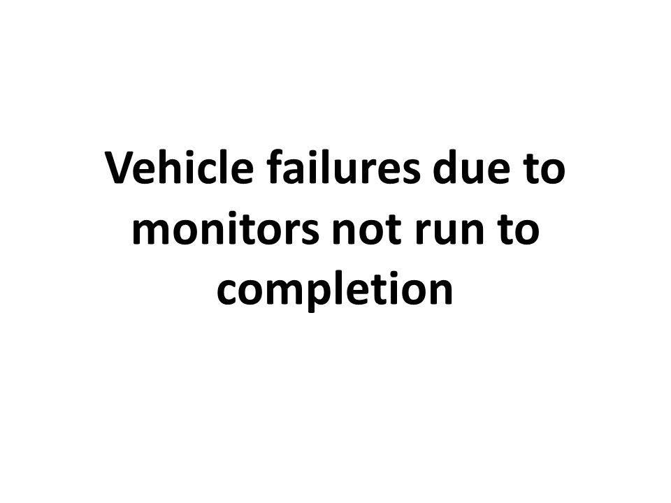 Vehicle failures due to monitors not run to completion