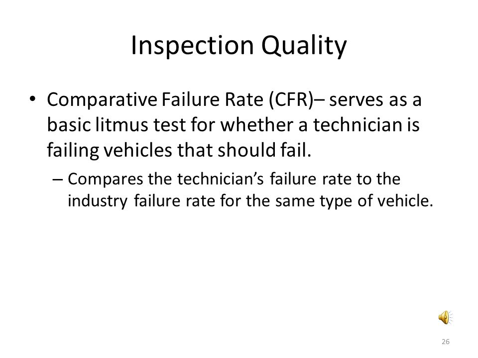 Inspection Quality Comparative Failure Rate (CFR)– serves as a basic litmus test for whether a technician is failing vehicles that should fail.