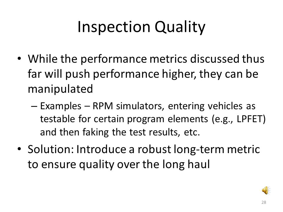 Inspection Quality While the performance metrics discussed thus far will push performance higher, they can be manipulated.
