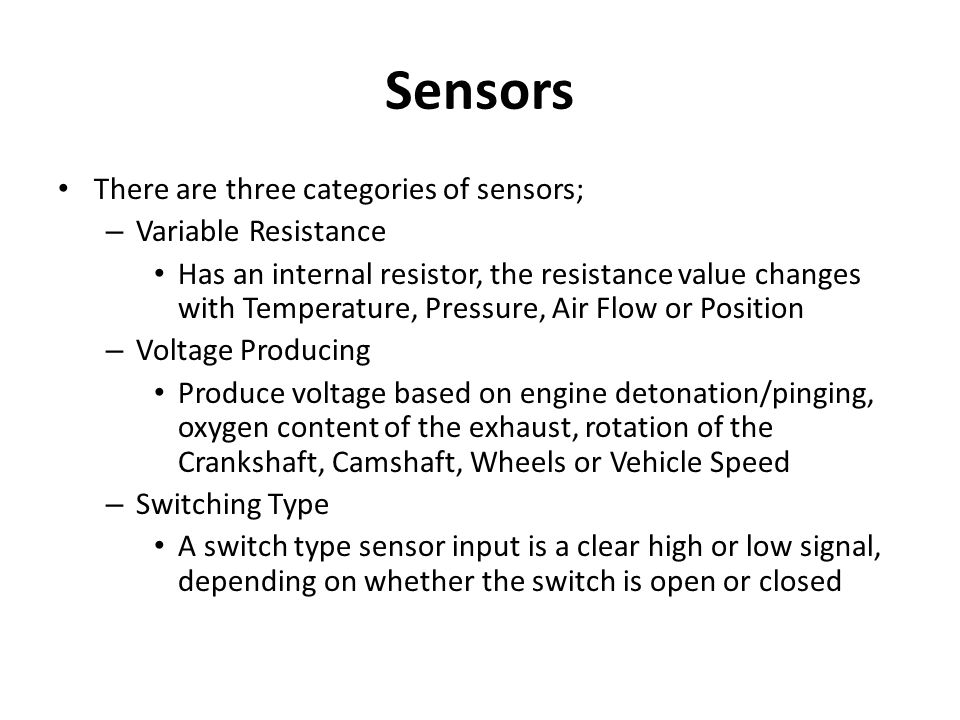 Sensors There are three categories of sensors; Variable Resistance