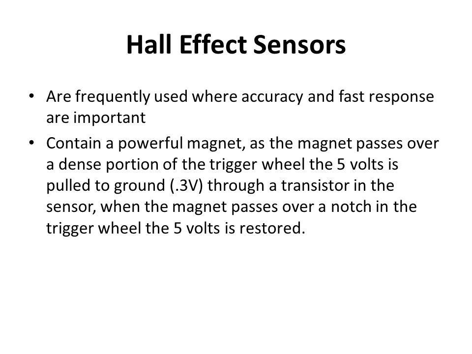 Hall Effect Sensors Are frequently used where accuracy and fast response are important.